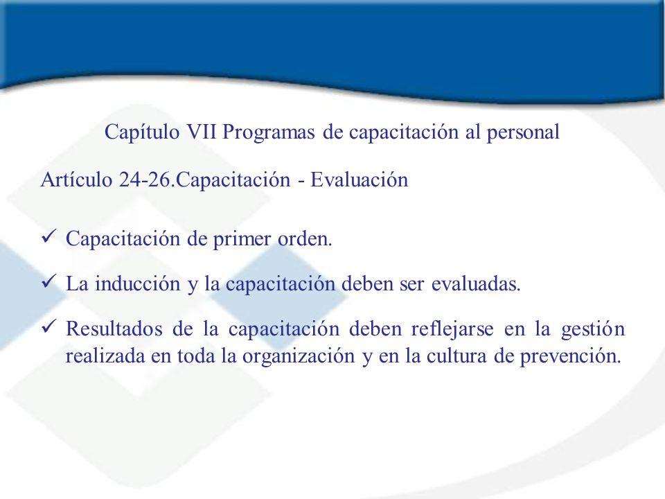 Capítulo VII Programas de capacitación al personal Artículo 24-26.Capacitación - Evaluación Capacitación de primer orden. La inducción y la capacitaci