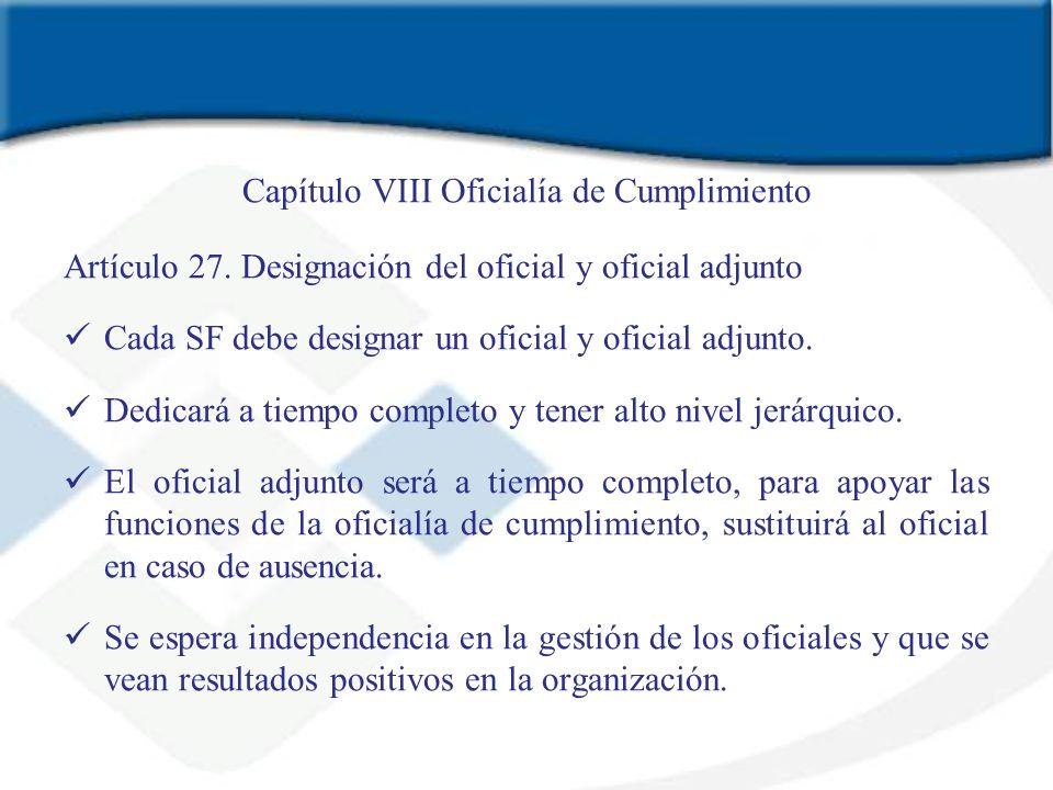 Capítulo VIII Oficialía de Cumplimiento Artículo 27. Designación del oficial y oficial adjunto Cada SF debe designar un oficial y oficial adjunto. Ded
