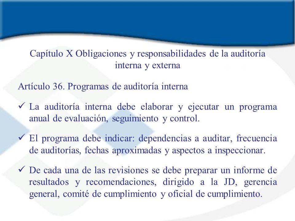 Capítulo X Obligaciones y responsabilidades de la auditoría interna y externa Artículo 36. Programas de auditoría interna La auditoría interna debe el