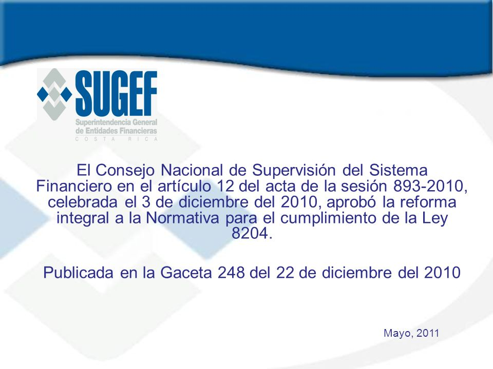 El Consejo Nacional de Supervisión del Sistema Financiero en el artículo 12 del acta de la sesión 893-2010, celebrada el 3 de diciembre del 2010, apro