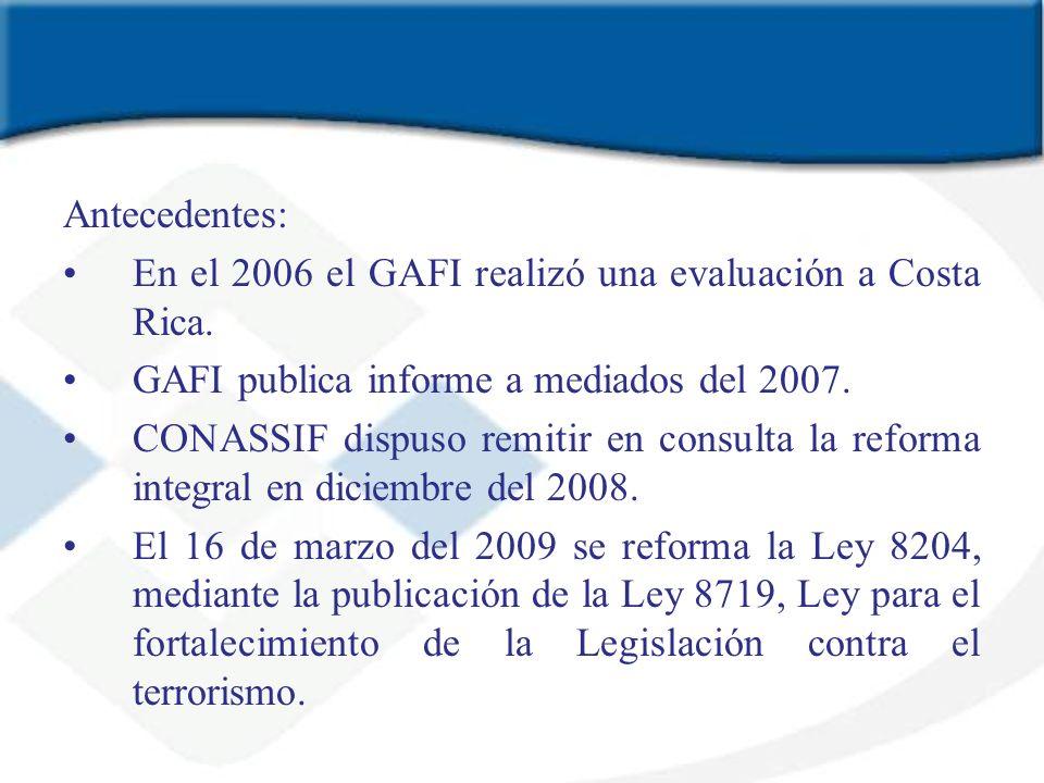 Antecedentes: En el 2006 el GAFI realizó una evaluación a Costa Rica. GAFI publica informe a mediados del 2007. CONASSIF dispuso remitir en consulta l