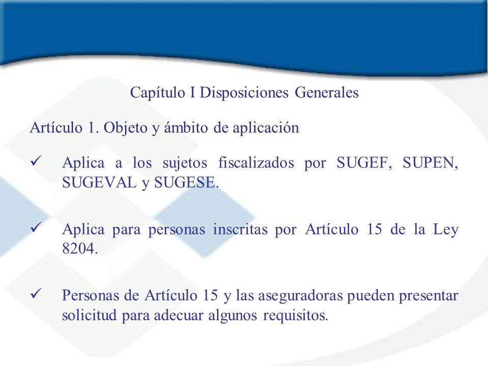 Capítulo I Disposiciones Generales Artículo 1. Objeto y ámbito de aplicación Aplica a los sujetos fiscalizados por SUGEF, SUPEN, SUGEVAL y SUGESE. Apl