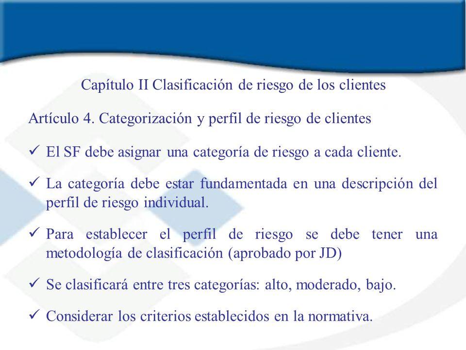 Capítulo II Clasificación de riesgo de los clientes Artículo 4. Categorización y perfil de riesgo de clientes El SF debe asignar una categoría de ries