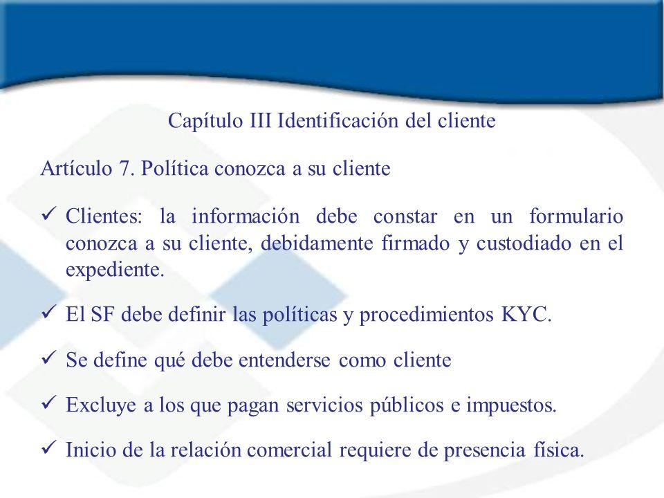 Capítulo III Identificación del cliente Artículo 7. Política conozca a su cliente Clientes: la información debe constar en un formulario conozca a su