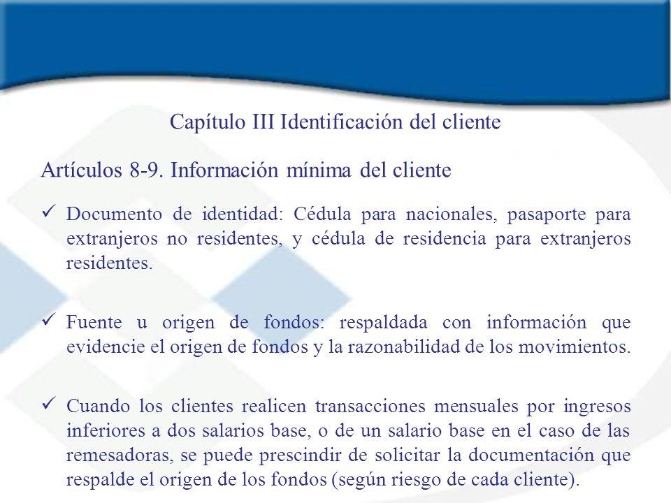 Capítulo III Identificación del cliente Artículos 8-9. Información mínima del cliente Documento de identidad: Cédula para nacionales, pasaporte para e