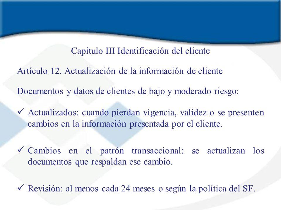 Capítulo III Identificación del cliente Artículo 12. Actualización de la información de cliente Documentos y datos de clientes de bajo y moderado ries