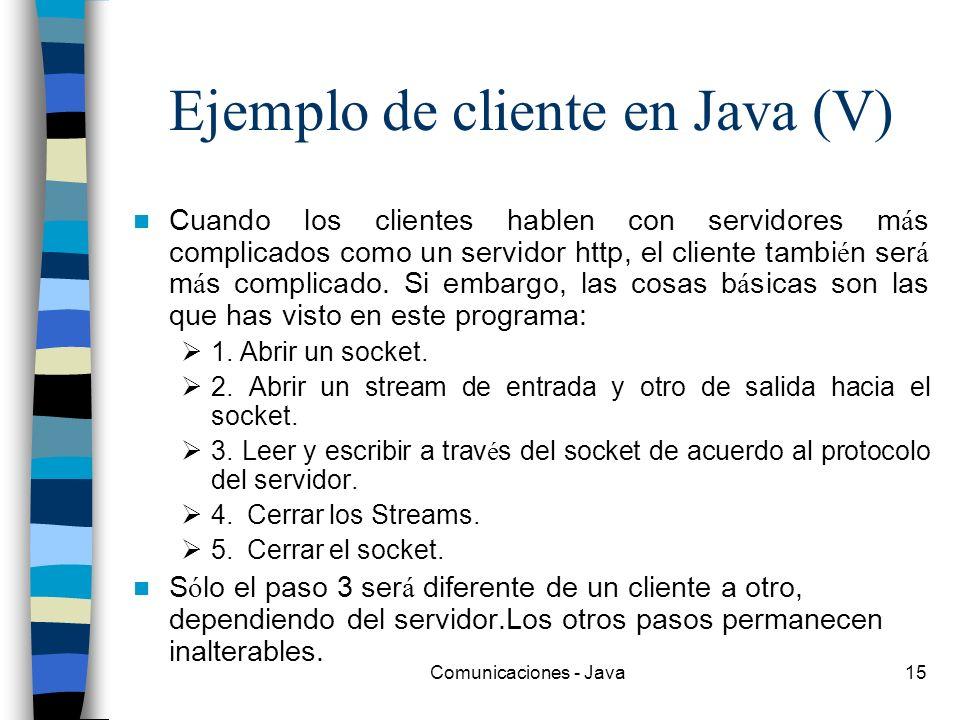 Comunicaciones - Java15 Ejemplo de cliente en Java (V) Cuando los clientes hablen con servidores m á s complicados como un servidor http, el cliente t