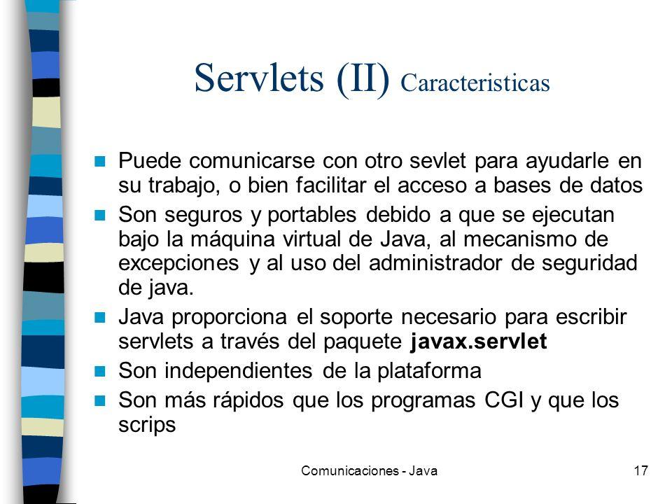 Comunicaciones - Java17 Servlets (II) Caracteristicas Puede comunicarse con otro sevlet para ayudarle en su trabajo, o bien facilitar el acceso a base