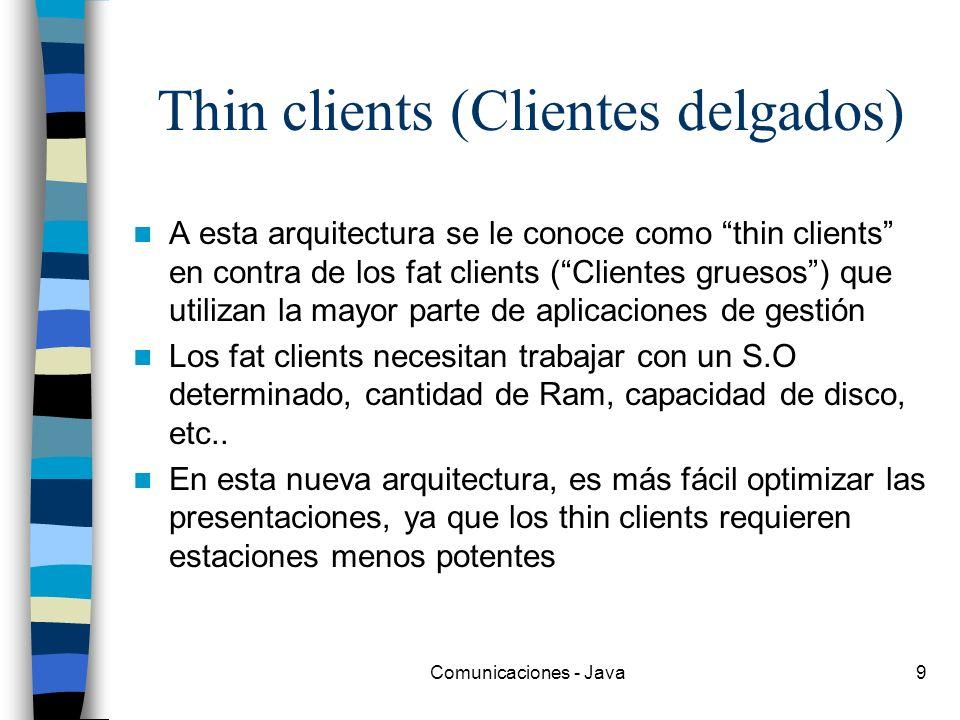Comunicaciones - Java9 Thin clients (Clientes delgados) A esta arquitectura se le conoce como thin clients en contra de los fat clients (Clientes grue