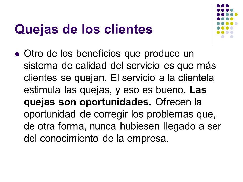 Otro de los beneficios que produce un sistema de calidad del servicio es que más clientes se quejan. El servicio a la clientela estimula las quejas, y