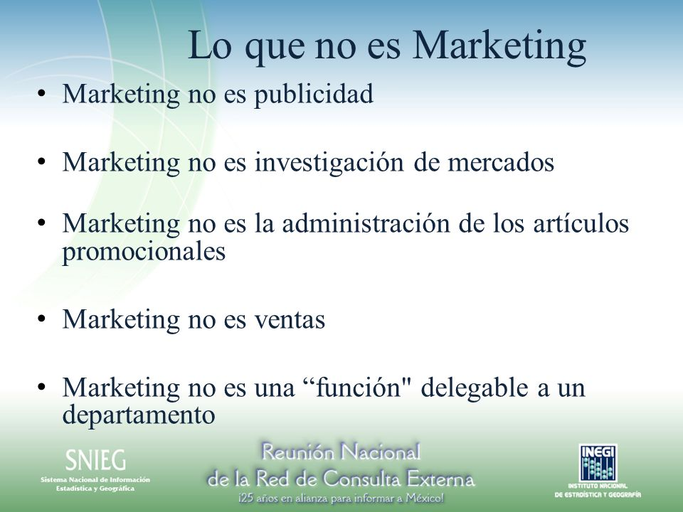 Lo que no es Marketing Marketing no es publicidad Marketing no es investigación de mercados Marketing no es la administración de los artículos promocionales Marketing no es ventas Marketing no es una función delegable a un departamento