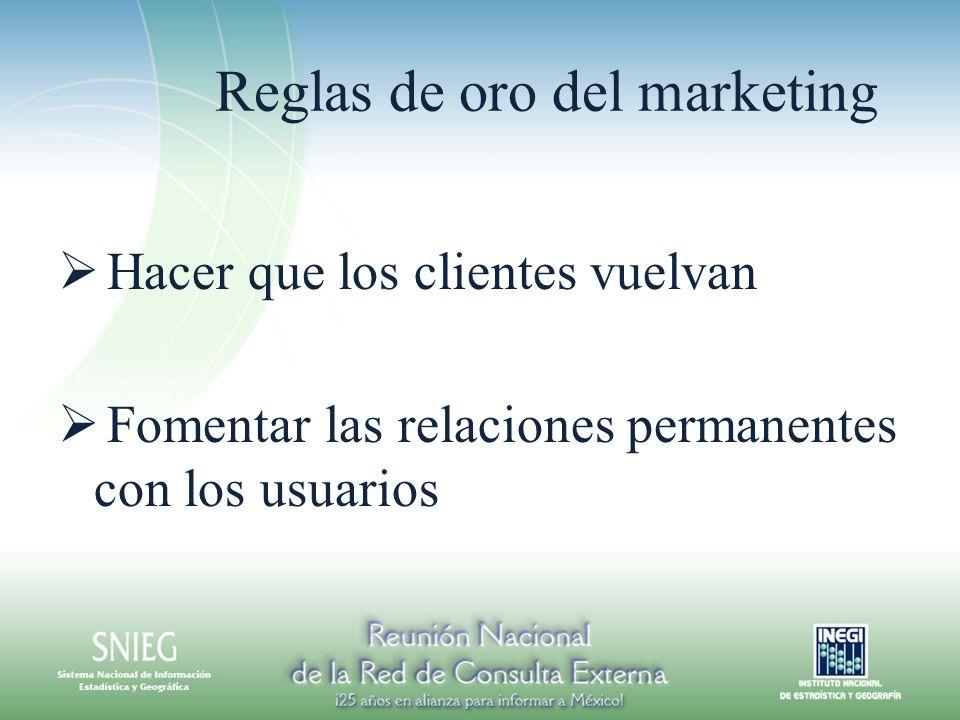 Reglas de oro del marketing Hacer que los clientes vuelvan Fomentar las relaciones permanentes con los usuarios