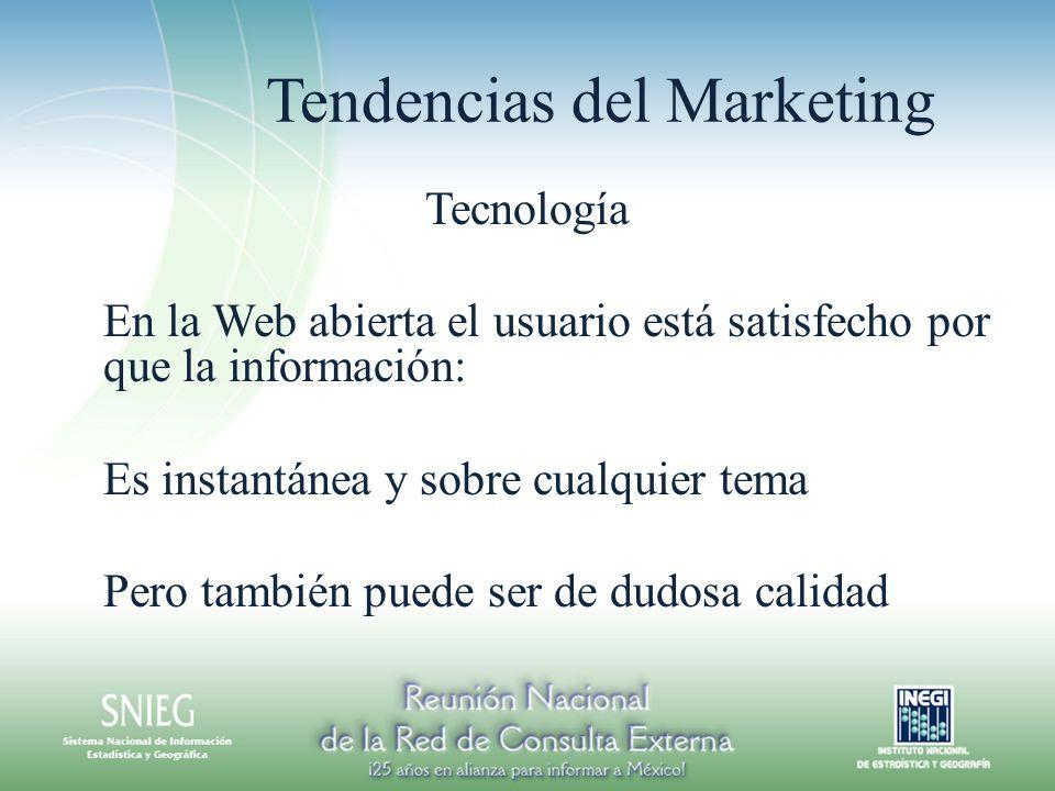 Tendencias del Marketing Tecnología En la Web abierta el usuario está satisfecho por que la información: Es instantánea y sobre cualquier tema Pero también puede ser de dudosa calidad