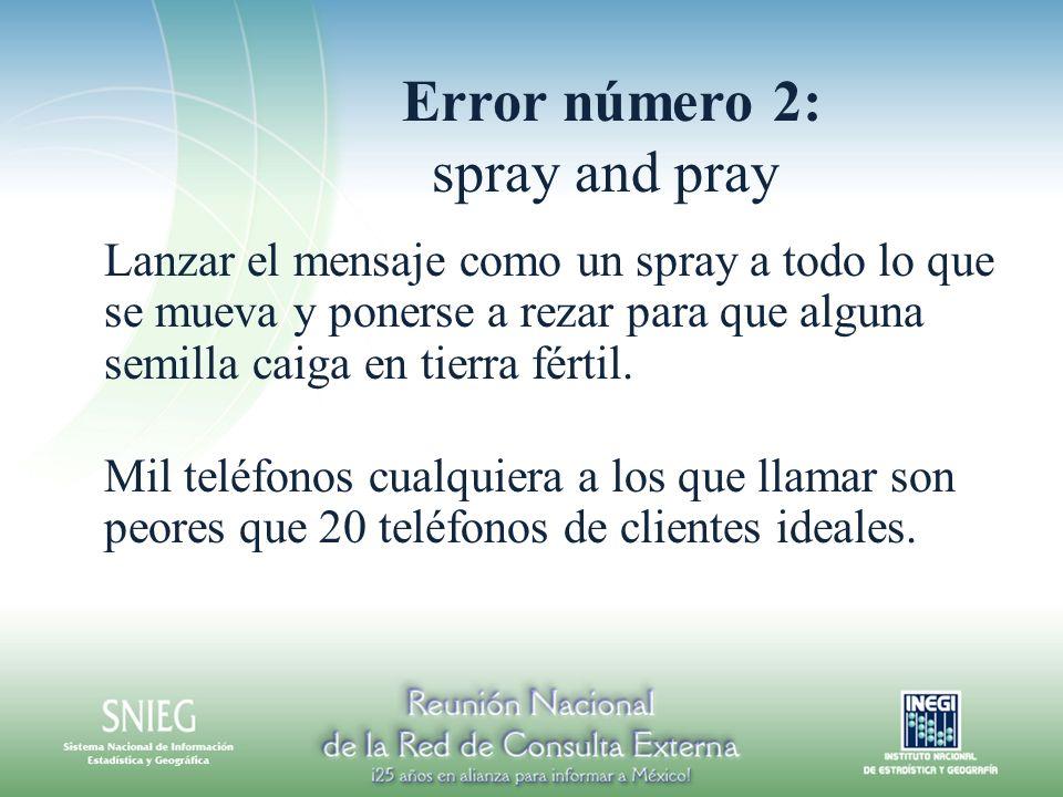 Error número 2: spray and pray Lanzar el mensaje como un spray a todo lo que se mueva y ponerse a rezar para que alguna semilla caiga en tierra fértil.