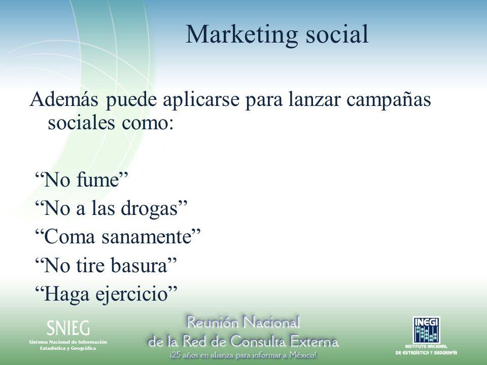 Marketing social Además puede aplicarse para lanzar campañas sociales como: No fume No a las drogas Coma sanamente No tire basura Haga ejercicio