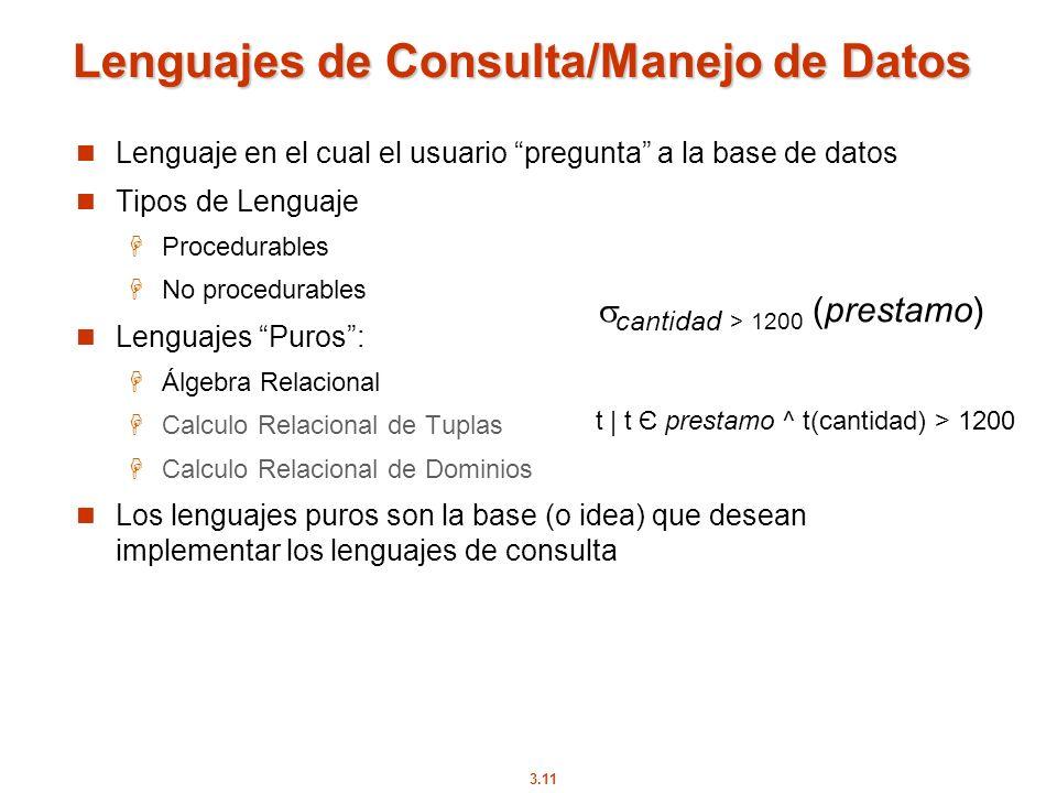 3.11 Lenguajes de Consulta/Manejo de Datos Lenguaje en el cual el usuario pregunta a la base de datos Tipos de Lenguaje Procedurables No procedurables