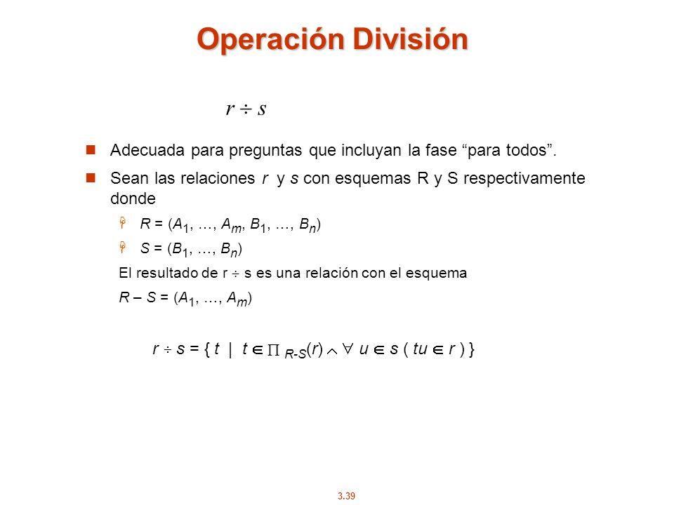 3.39 Operación División Adecuada para preguntas que incluyan la fase para todos. Sean las relaciones r y s con esquemas R y S respectivamente donde R