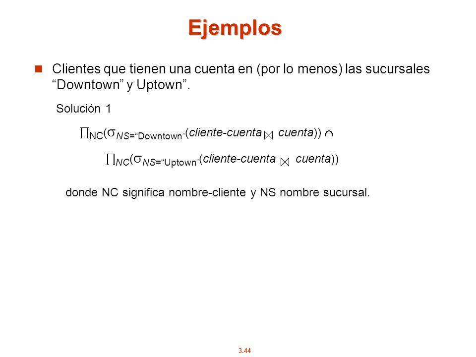 3.44 Solución 1 NC ( NS=Downtown (cliente-cuenta cuenta)) NC ( NS=Uptown (cliente-cuenta cuenta)) Ejemplos Clientes que tienen una cuenta en (por lo m