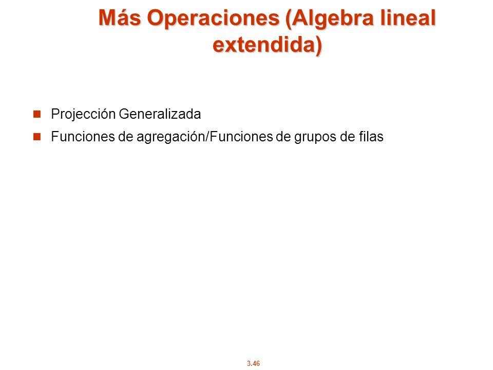 3.46 Más Operaciones (Algebra lineal extendida) Projección Generalizada Funciones de agregación/Funciones de grupos de filas