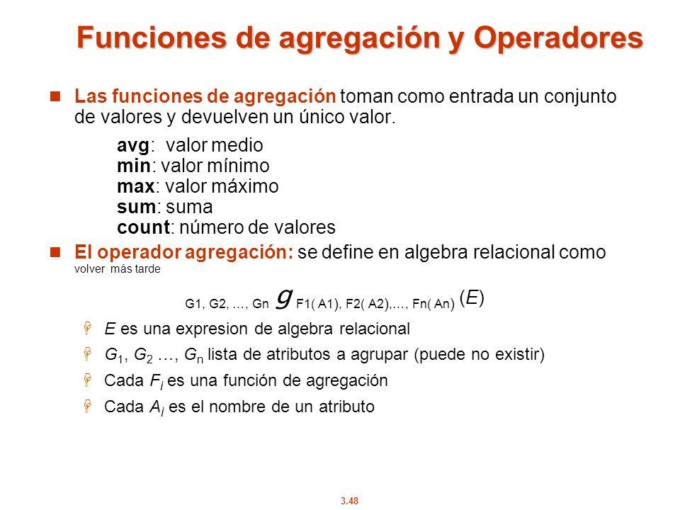3.48 Funciones de agregación y Operadores Las funciones de agregación toman como entrada un conjunto de valores y devuelven un único valor. avg: valor