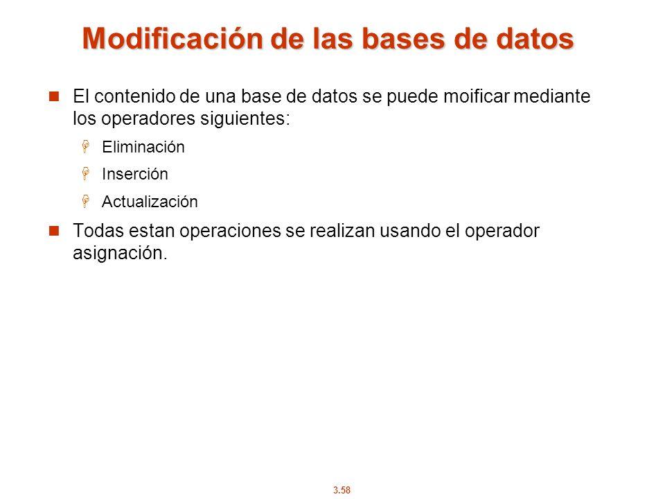 3.58 Modificación de las bases de datos El contenido de una base de datos se puede moificar mediante los operadores siguientes: Eliminación Inserción