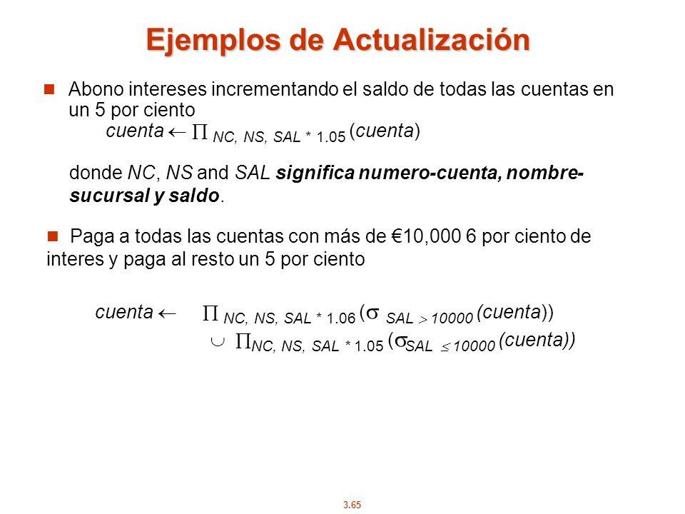 3.65 Ejemplos de Actualización Abono intereses incrementando el saldo de todas las cuentas en un 5 por ciento Paga a todas las cuentas con más de 10,0