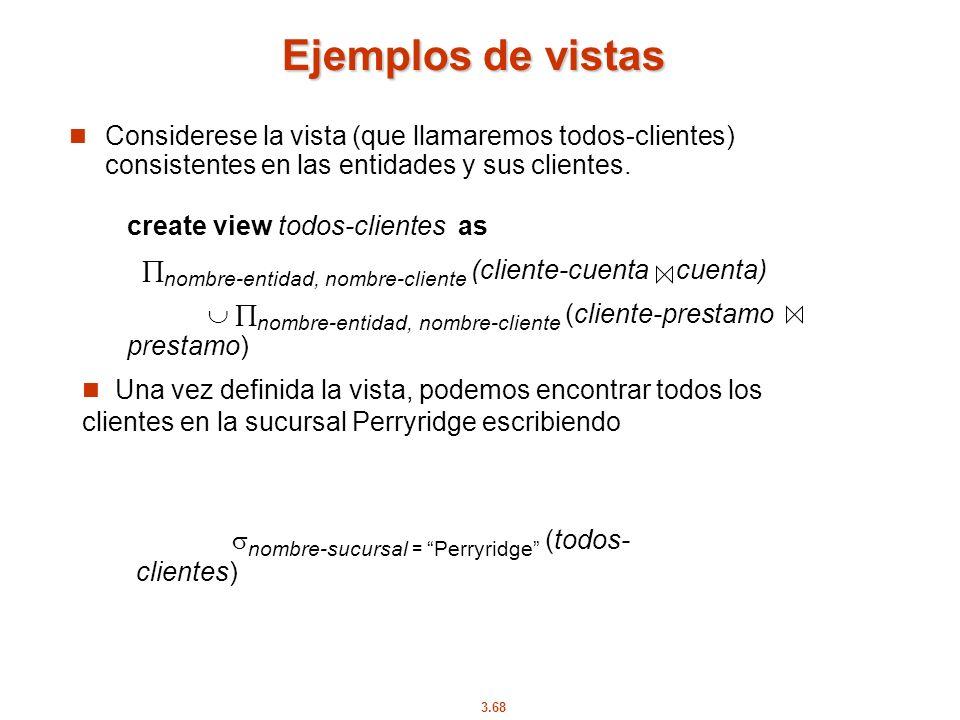 3.68 create view todos-clientes as nombre-entidad, nombre-cliente (cliente-cuenta cuenta) nombre-entidad, nombre-cliente (cliente-prestamo prestamo) E
