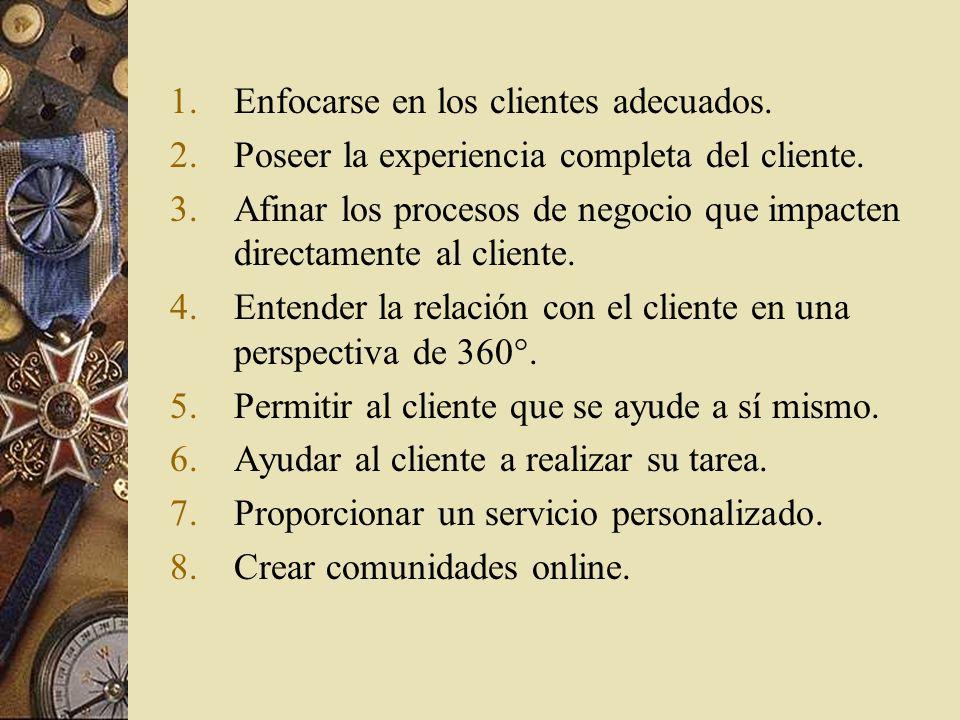 1.Enfocarse en los clientes adecuados. 2.Poseer la experiencia completa del cliente. 3.Afinar los procesos de negocio que impacten directamente al cli
