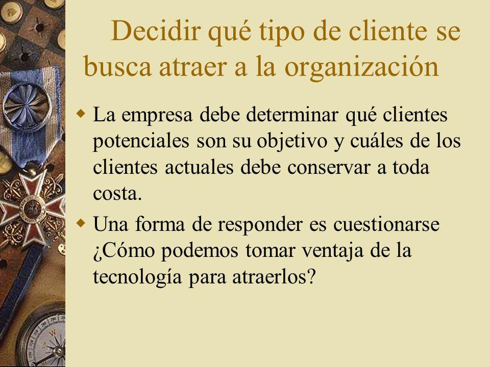 Decidir qué tipo de cliente se busca atraer a la organización La empresa debe determinar qué clientes potenciales son su objetivo y cuáles de los clie