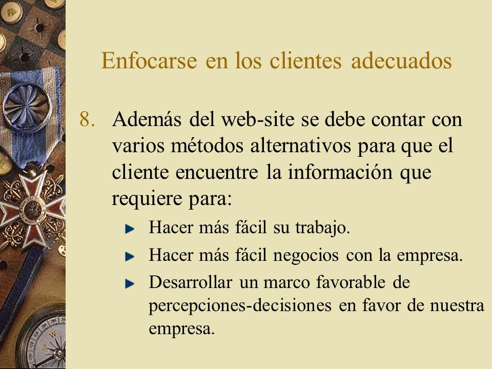 Enfocarse en los clientes adecuados 8.Además del web-site se debe contar con varios métodos alternativos para que el cliente encuentre la información