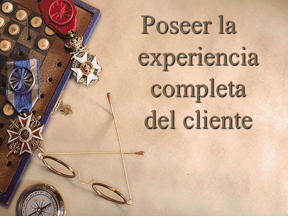 |Poseer la experiencia completa del cliente
