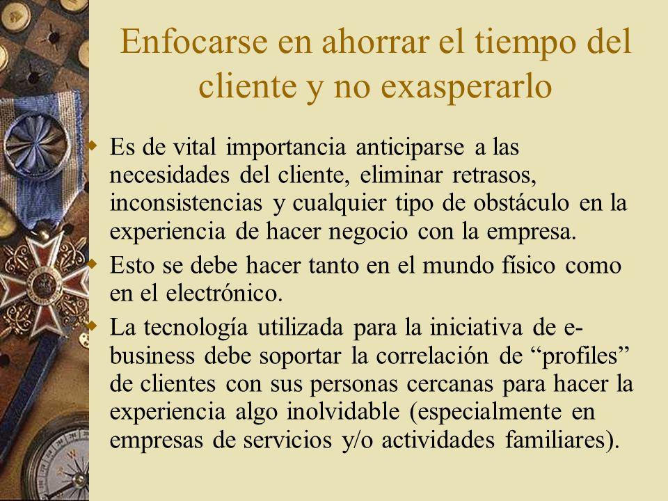 Enfocarse en ahorrar el tiempo del cliente y no exasperarlo Es de vital importancia anticiparse a las necesidades del cliente, eliminar retrasos, inco