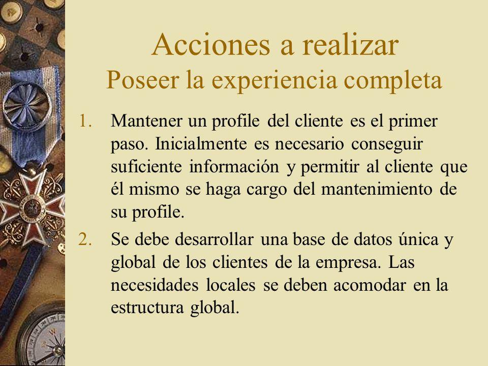 Acciones a realizar Poseer la experiencia completa 1.Mantener un profile del cliente es el primer paso. Inicialmente es necesario conseguir suficiente