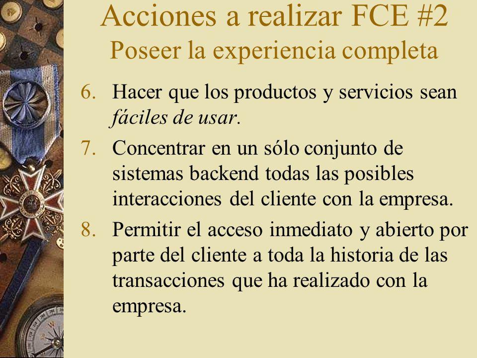 Acciones a realizar FCE #2 Poseer la experiencia completa 6.Hacer que los productos y servicios sean fáciles de usar. 7.Concentrar en un sólo conjunto