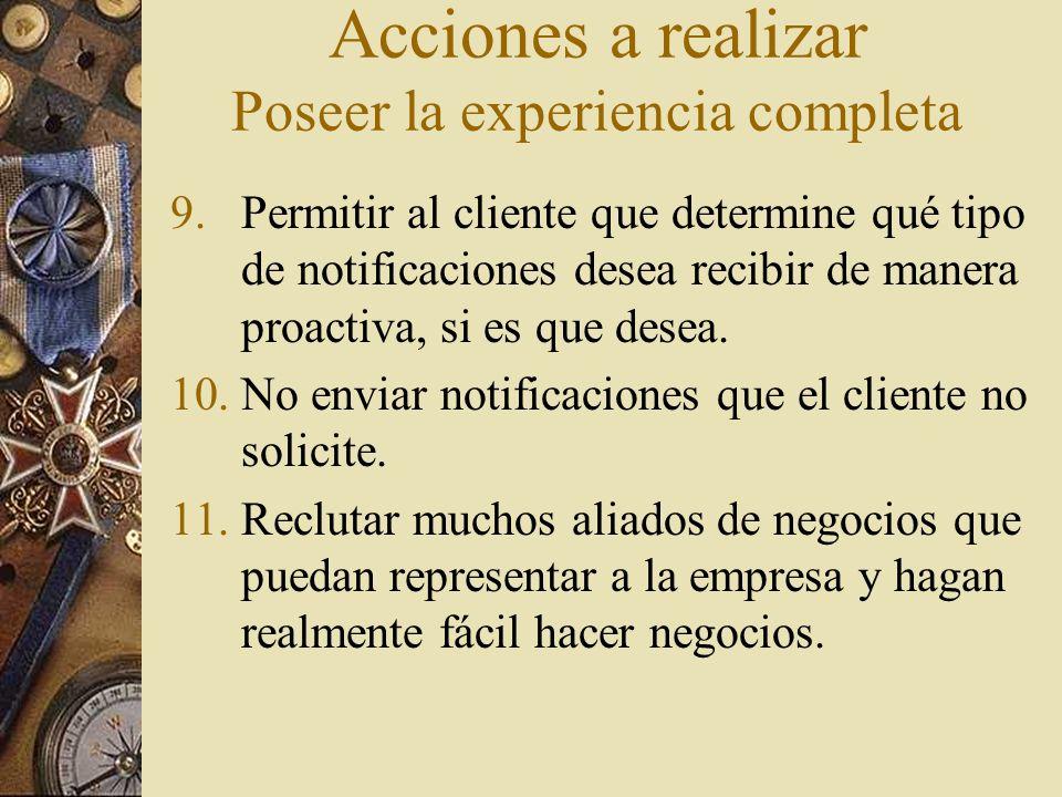 Acciones a realizar Poseer la experiencia completa 9.Permitir al cliente que determine qué tipo de notificaciones desea recibir de manera proactiva, s