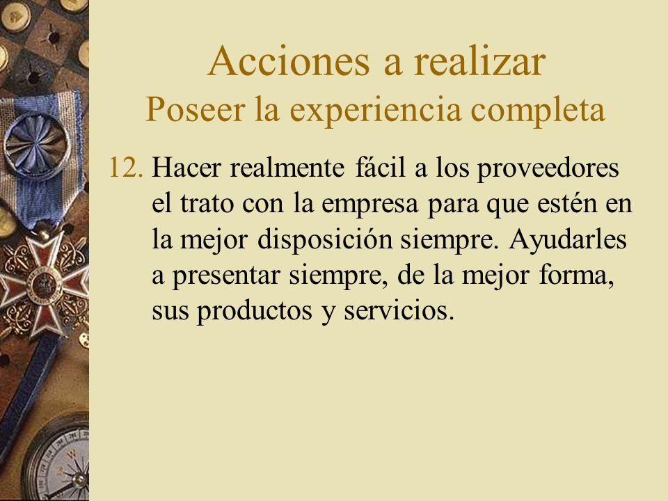 Acciones a realizar Poseer la experiencia completa 12.Hacer realmente fácil a los proveedores el trato con la empresa para que estén en la mejor dispo