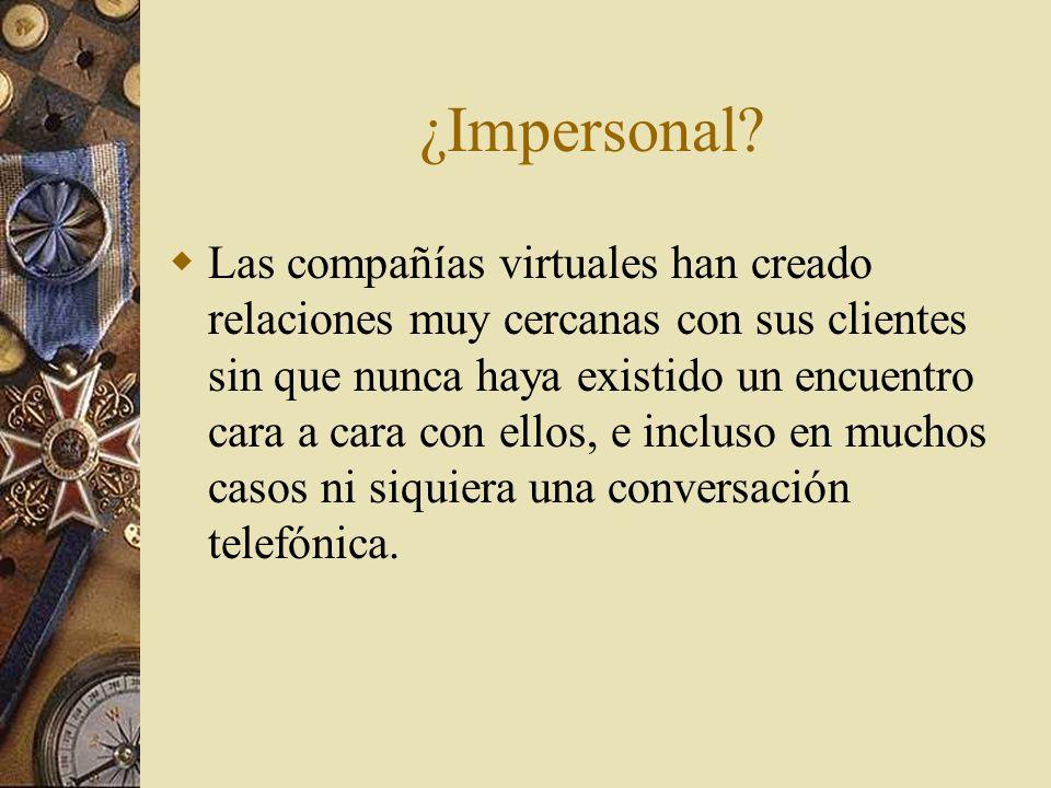 ¿Impersonal? Las compañías virtuales han creado relaciones muy cercanas con sus clientes sin que nunca haya existido un encuentro cara a cara con ello
