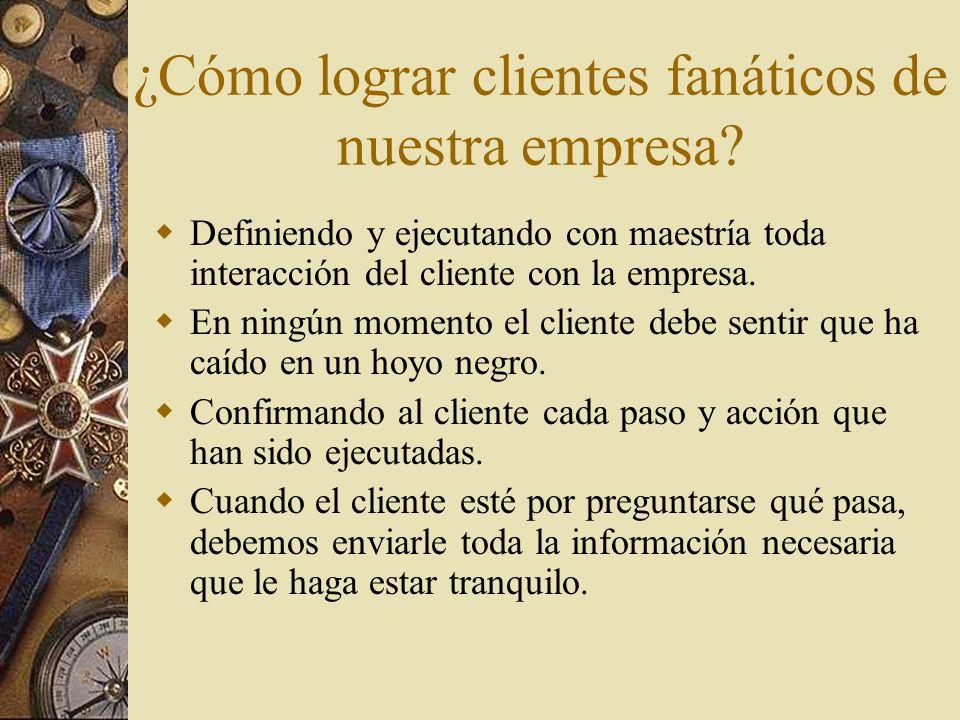 ¿Cómo lograr clientes fanáticos de nuestra empresa? Definiendo y ejecutando con maestría toda interacción del cliente con la empresa. En ningún moment