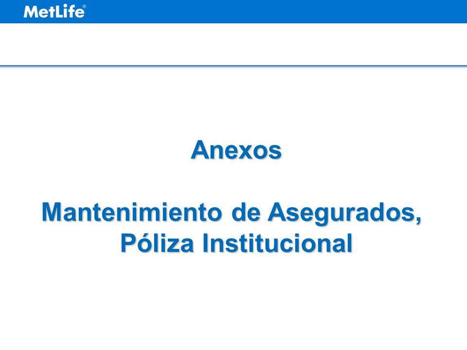Anexos Mantenimiento de Asegurados, Póliza Institucional