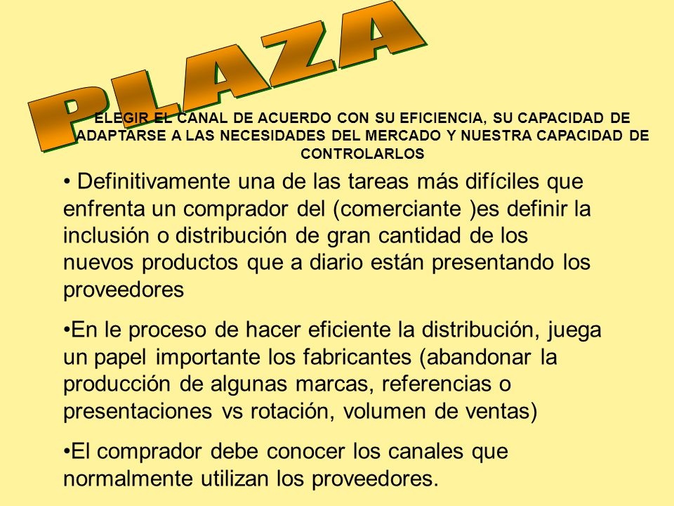 ELEGIR EL CANAL DE ACUERDO CON SU EFICIENCIA, SU CAPACIDAD DE ADAPTARSE A LAS NECESIDADES DEL MERCADO Y NUESTRA CAPACIDAD DE CONTROLARLOS Definitivame