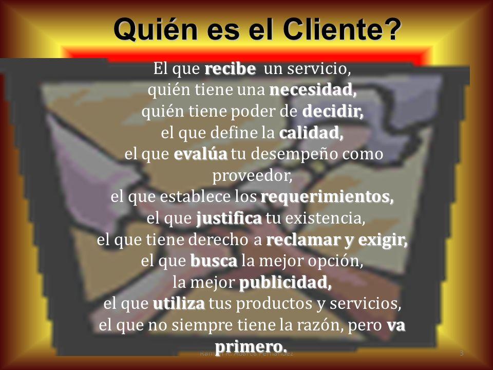 Quién es el Cliente? El que r rr recibe un servicio, quién tiene una n nn necesidad, quién tiene poder de d dd decidir, el que define la c cc calidad,
