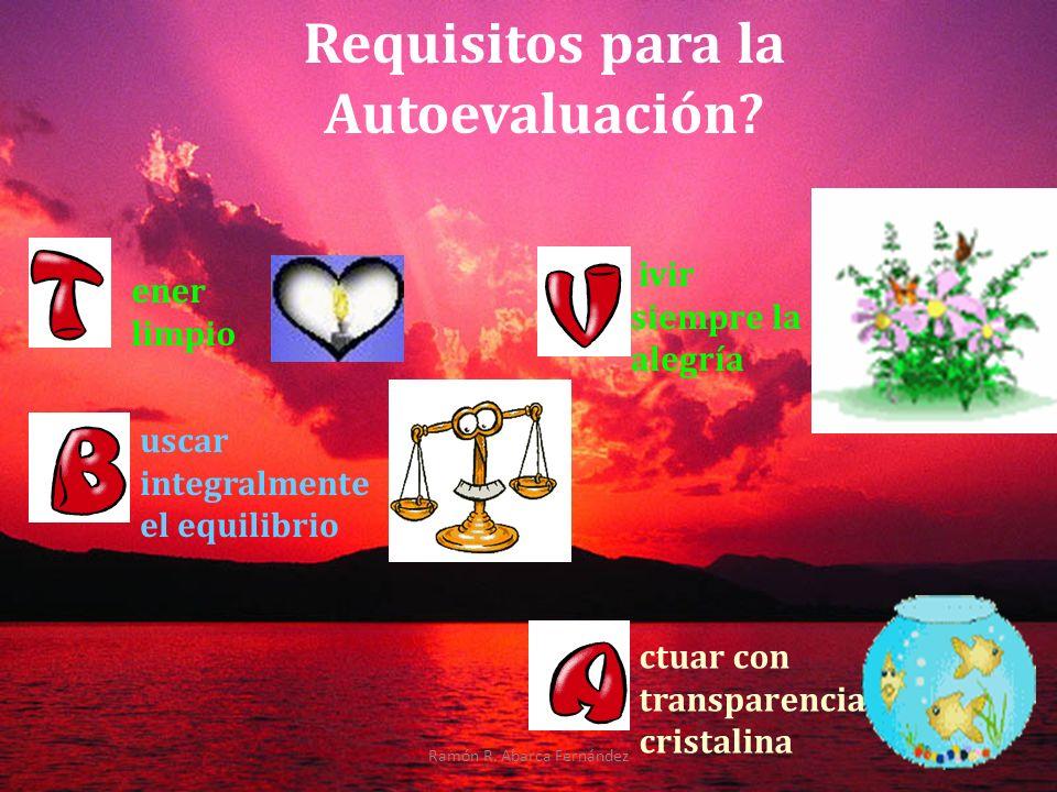 9 ivir siempre la alegría Requisitos para la Autoevaluación? uscar integralmente el equilibrio ctuar con transparencia cristalina ener limpio Ramón R.