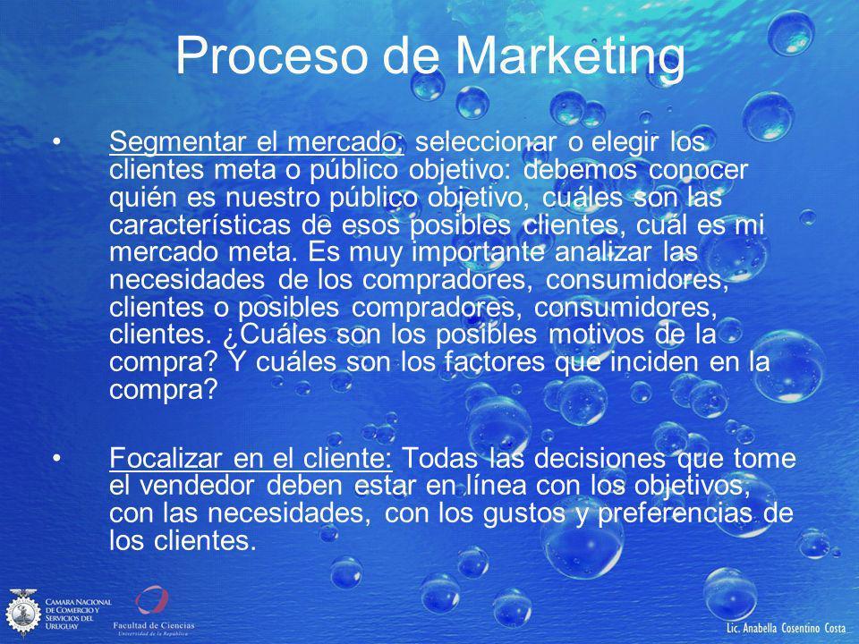 Proceso de Marketing Segmentar el mercado: seleccionar o elegir los clientes meta o público objetivo: debemos conocer quién es nuestro público objetivo, cuáles son las características de esos posibles clientes, cuál es mi mercado meta.