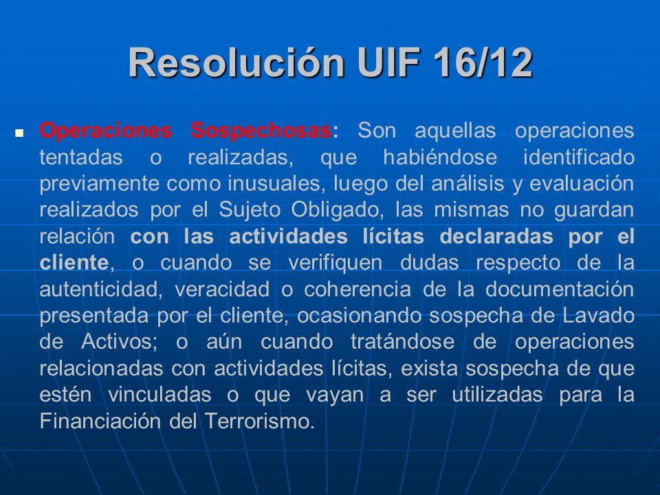 Resolución UIF 16/12 Operaciones Sospechosas: Son aquellas operaciones tentadas o realizadas, que habiéndose identificado previamente como inusuales,