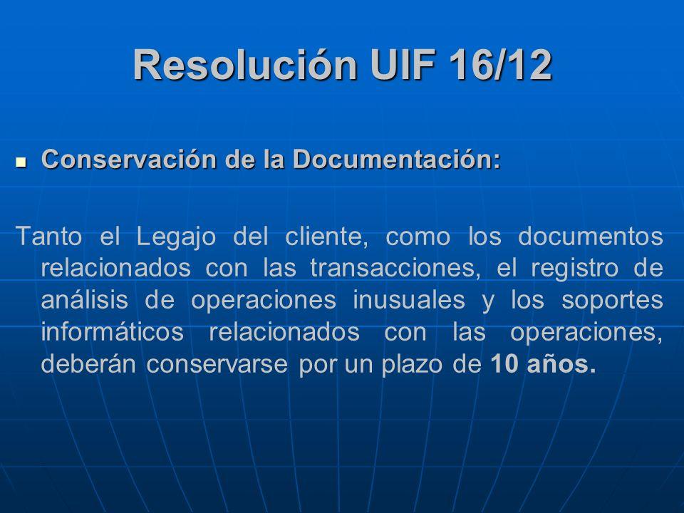 Resolución UIF 16/12 Conservación de la Documentación: Conservación de la Documentación: Tanto el Legajo del cliente, como los documentos relacionados