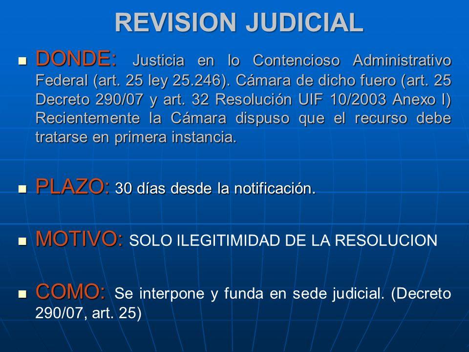 REVISION JUDICIAL DONDE: Justicia en lo Contencioso Administrativo Federal (art. 25 ley 25.246). Cámara de dicho fuero (art. 25 Decreto 290/07 y art.