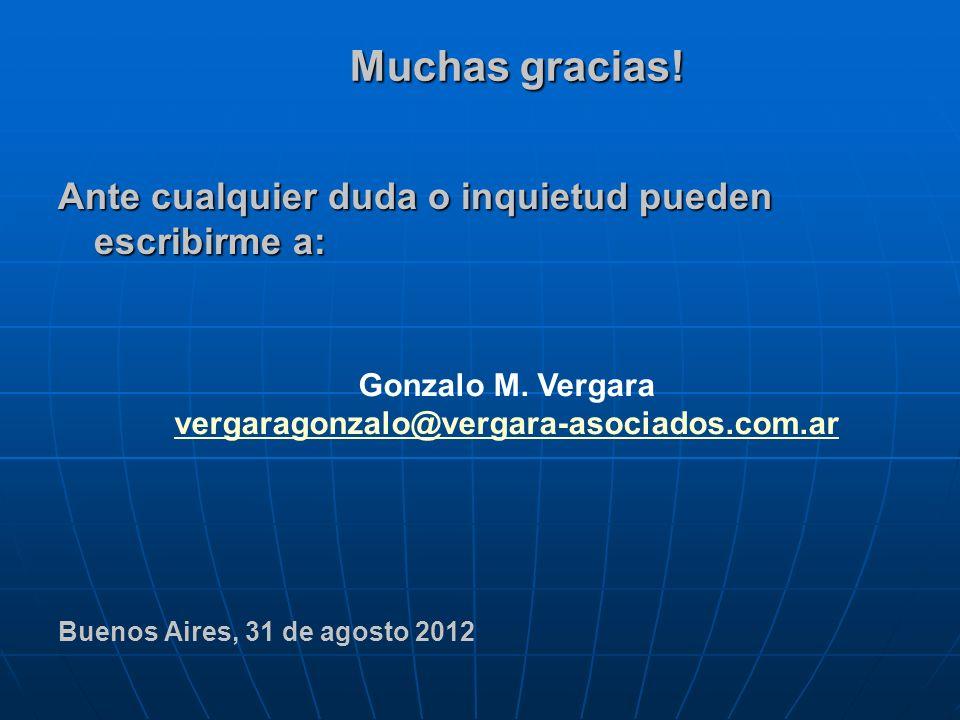 Muchas gracias! Ante cualquier duda o inquietud pueden escribirme a: Buenos Aires, 31 de agosto 2012 Gonzalo M. Vergara vergaragonzalo@vergara-asociad
