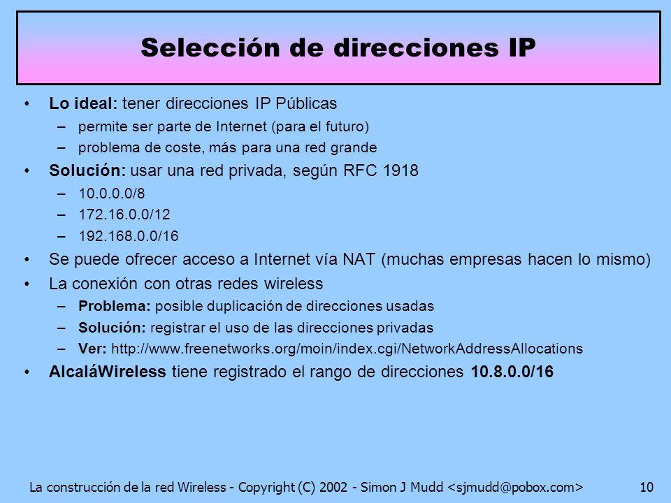 La construcción de la red Wireless - Copyright (C) 2002 - Simon J Mudd 10 Selección de direcciones IP Lo ideal: tener direcciones IP Públicas –permite