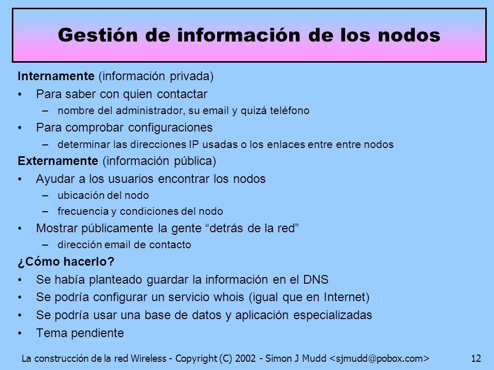 La construcción de la red Wireless - Copyright (C) 2002 - Simon J Mudd 12 Gestión de información de los nodos Internamente (información privada) Para