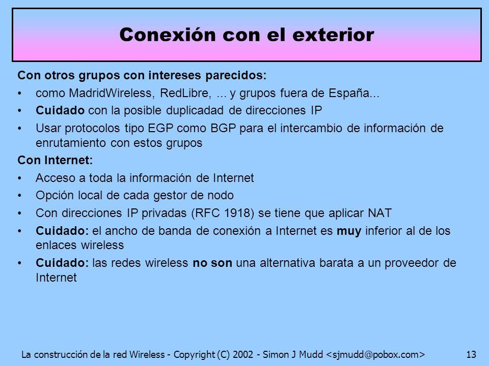 La construcción de la red Wireless - Copyright (C) 2002 - Simon J Mudd 13 Conexión con el exterior Con otros grupos con intereses parecidos: como MadridWireless, RedLibre,...